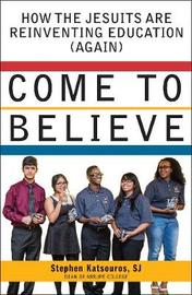 Come to Believe by Stephen Katsouros