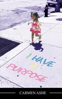 I Have a Purpose by Carmen Ashe
