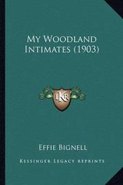 My Woodland Intimates (1903) by Effie Bignell