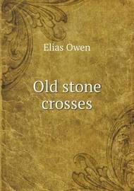 Old Stone Crosses by Elias Owen