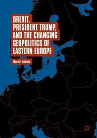 Brexit, President Trump, and the Changing Geopolitics of Eastern Europe by Theodor Tudoroiu