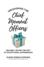 Unleashing the Chief Moment Officers by Diane S Hopkins