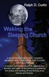 Waking the Sleeping Church by Ralph D Curtin