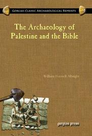 The Archaeology of Palestine and the Bible by William Foxwell Albright