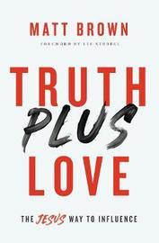 Truth Plus Love by Matt Brown