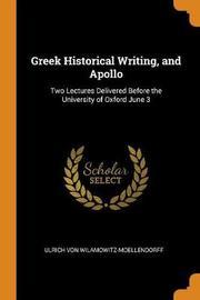 Greek Historical Writing, and Apollo by Ulrich von Wilamowitz -Moellendorff