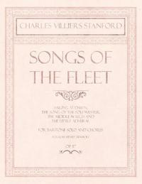 Songs of the Fleet - Sailing at Dawn, the Song of the Sou'-Wester, the Middle Watch and the Little Admiral - For Baritone Solo and Chorus - Poems by Henry Newbolt - Op.117 by Charles Villiers Stanford