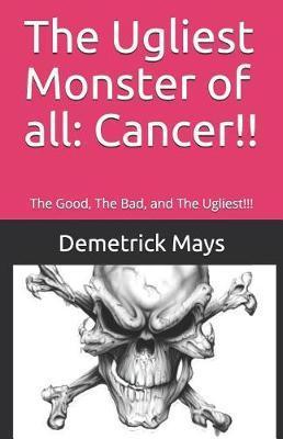 The Ugliest Monster of all by Demetrick Lenard Mays Sr