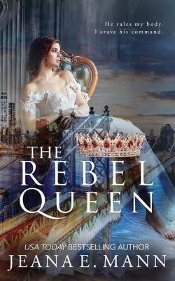 The Rebel Queen by Jeana E Mann
