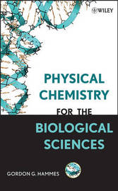 Physical Chemistry for the Biological Sciences by Gordon G Hammes image