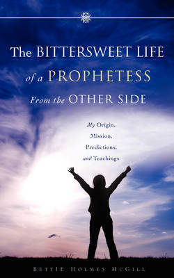 The Bittersweet Life of a Prophetess from the Other Side by Bettie Holmes McGill image