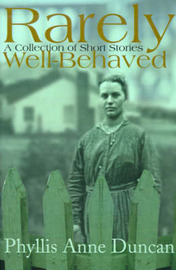 Rarely Well-Behaved: A Short Story Collection by Phyllis Anne Duncan image