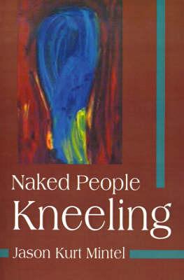 Naked People Kneeling by Jason Kurt Mintel