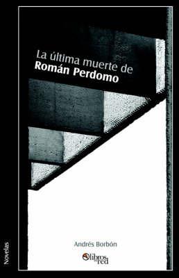 La Ultima Muerte De Roman Perdomo by Andres Borbon
