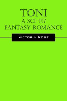 Toni - A Sci-Fi/Fantasy Romance by Victoria Rose