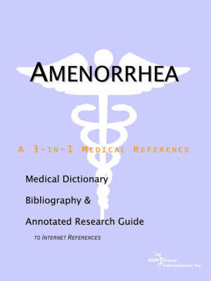 Amenorrhea - A Medical Dictionary, Bibliography, and Annotated Research Guide to Internet References by ICON Health Publications