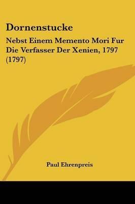 Dornenstucke: Nebst Einem Memento Mori Fur Die Verfasser Der Xenien, 1797 (1797) by Paul Ehrenpreis