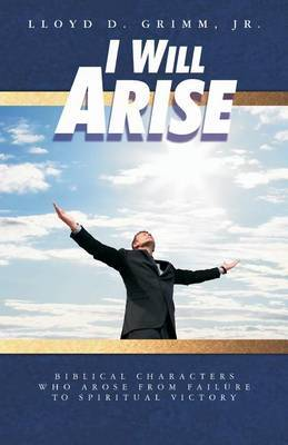 I Will Arise by Lloyd D Grimm Jr