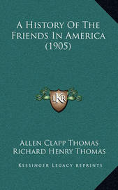 A History of the Friends in America (1905) by Allen Clapp Thomas