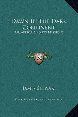 Dawn in the Dark Continent: Or Africa and Its Missions by James Stewart image