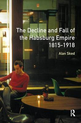 The Decline and Fall of the Habsburg Empire, 1815-1918 by Alan Sked image