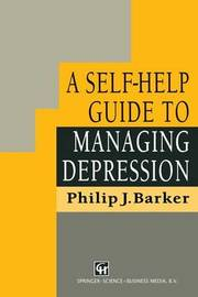 A Self-Help Guide to Managing Depression by Philip J Barker