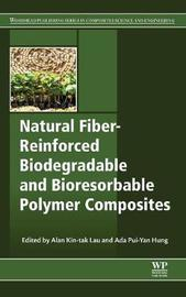 Natural Fiber-Reinforced Biodegradable and Bioresorbable Polymer Composites by Alan Lau
