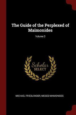 The Guide of the Perplexed of Maimonides; Volume 3 by Michael Friedlander