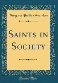 Saints in Society (Classic Reprint) by Margaret Baillie-Saunders image