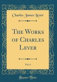 The Works of Charles Lever, Vol. 6 (Classic Reprint) by Charles James Lever image