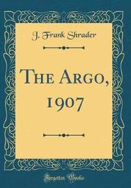 The Argo, 1907 (Classic Reprint) by J Frank Shrader image