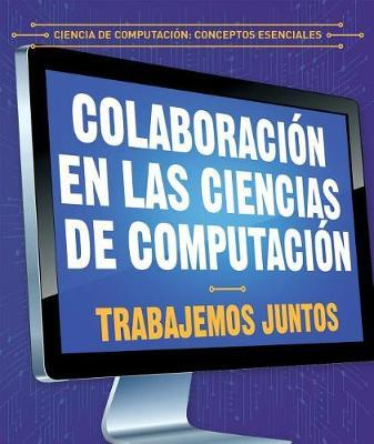 Colaboraci n En Las Ciencias de Computaci n: Trabajemos Juntos (Collaboration in Computer Science: Working Together) by Jonathan Bard image