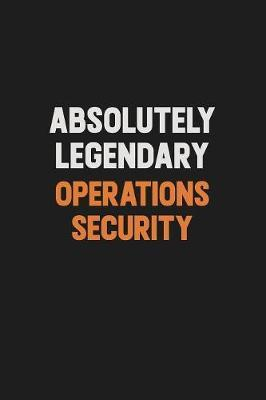 Absolutely Legendary Operations Security by Camila Cooper