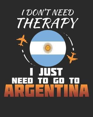 I Don't Need Therapy I Just Need To Go To Argentina by Maximus Designs