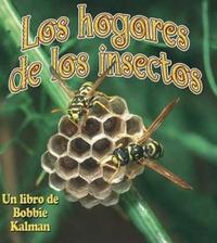 Los Hogares de Los Insectos by Bobbie Kalman