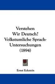 Verstehen Wir Deutsch? Volkstumliche Sprach-Untersuchungen (1894) by Ernst Eckstein