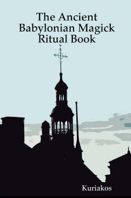 The Ancient Babylonian Magick Ritual Book by Kuriakos image
