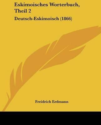 Eskimoisches Worterbuch, Theil 2: Deutsch-Eskimoisch (1866) by Freidrich Erdmann image