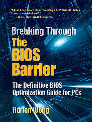 Breaking Through the BIOS Barrier: The Definitive BIOS Optimization Guide for PCs by Adrian Wong