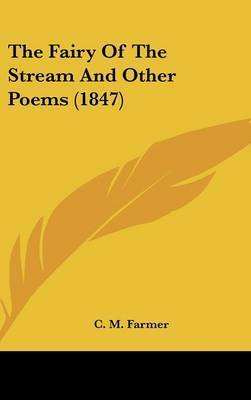 The Fairy Of The Stream And Other Poems (1847) by C M Farmer