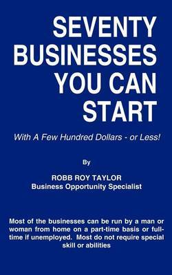 Seventy Businesses You Can Start by Robb Roy Taylor