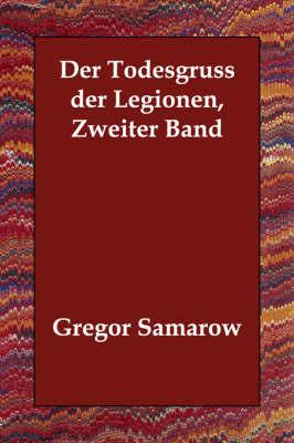 Der Todesgruss Der Legionen, Zweiter Band by Gregor Samarow