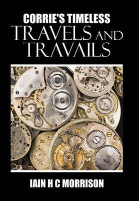 Corrie's Timeless Travels and Travails by Iain H C Morrison