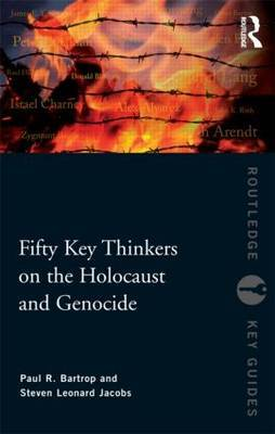 Fifty Key Thinkers on the Holocaust and Genocide by Paul R Bartrop