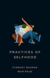 Practices of Selfhood by Zygmunt Bauman