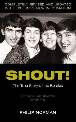 "Shout!: The True Story of the ""Beatles"" by Philip Norman"