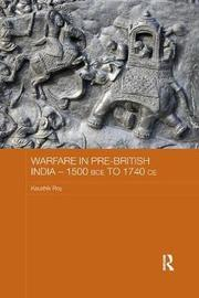 Warfare in Pre-British India - 1500BCE to 1740CE by Kaushik Roy image