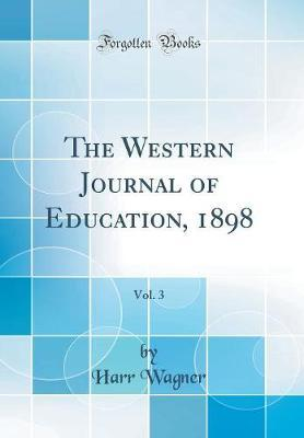 The Western Journal of Education, 1898, Vol. 3 (Classic Reprint) by Harr Wagner