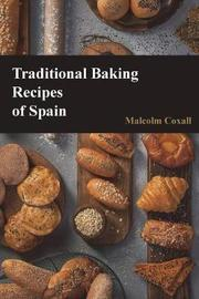 Traditional Baking Recipes of Spain by Malcolm Coxall image