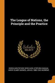 The League of Nations, the Principle and the Practice by Edwin Montefiore Borchard